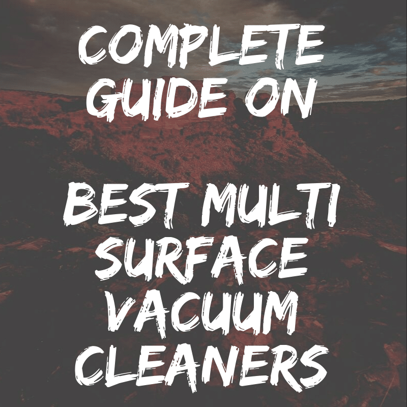 Best Multi Surface Vacuum Cleaners – Updated List & Reviews